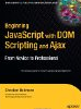 Beginning JavaScript with DOM Scripting and Ajax: From Novice to Professional (Beginning: from Novice to Professional) by Christian Heilmann