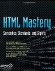 HTML Mastery: Semantics, Standards, and Styling by Paul Haine